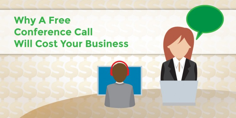 why a free conference call will cost your business